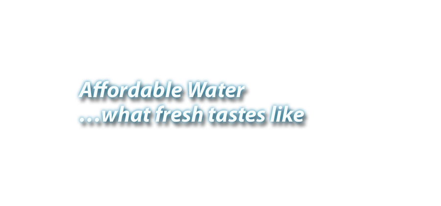 Affortable Water... What fresh taste like