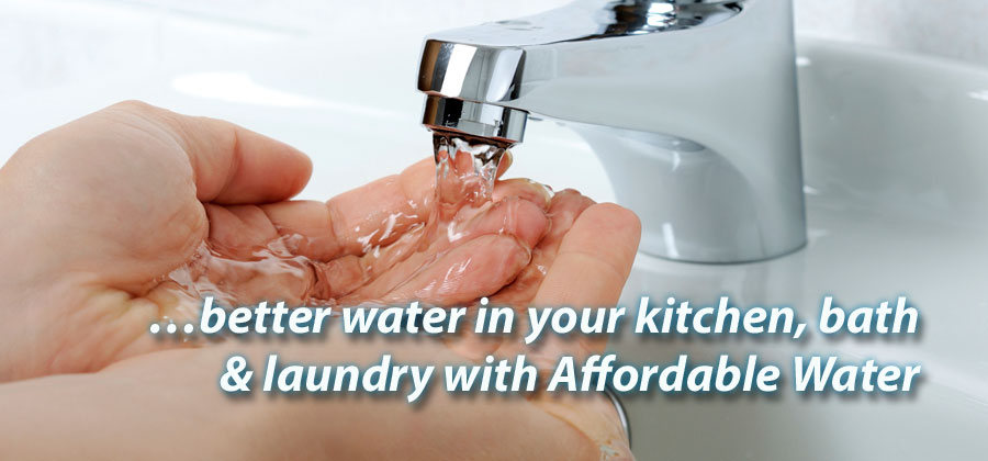 …better water in your kitchen, bath & laundry with Affordable Water
