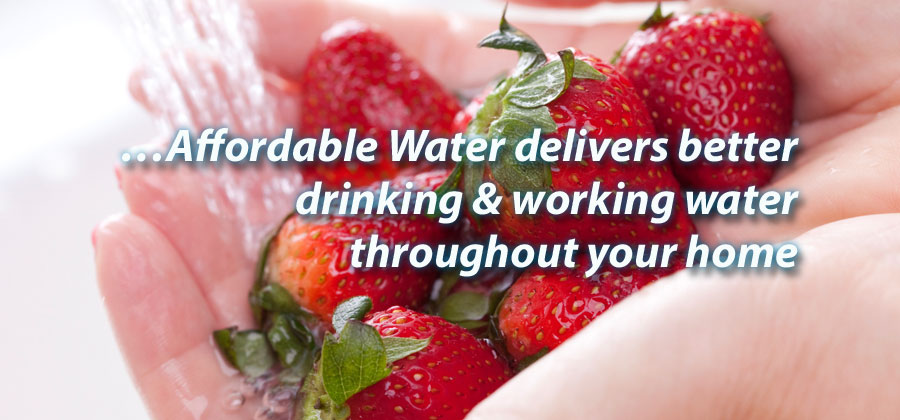 …Affordable Water delivers better drinking & working water throughout your home